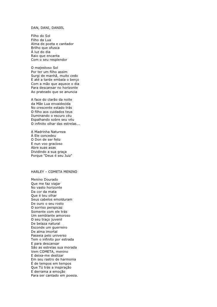 DAN, DANI, DANIEL  Filho do Sol Filho da Lua Alma de poeta e cantador Brilho que ofusca À luz do dia Raio que encanta Com ...