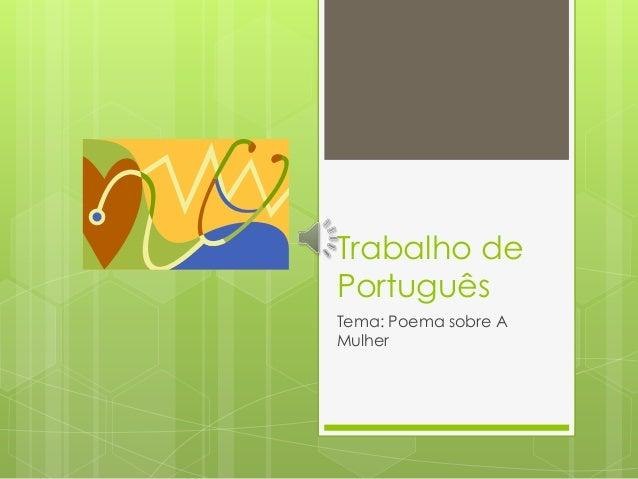 Trabalho dePortuguêsTema: Poema sobre AMulher
