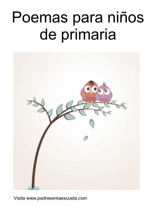 Poemas para niños de primaria  Visita www.padresenlaescuela.com