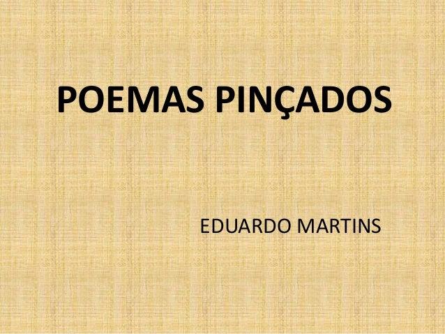 POEMAS PINÇADOS EDUARDO MARTINS