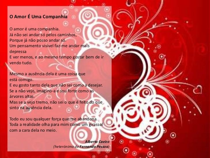 O Amor É Uma CompanhiaO amor é uma companhia.Já não sei andar só pelos caminhos,Porque já não posso andar só.Um pensamento...
