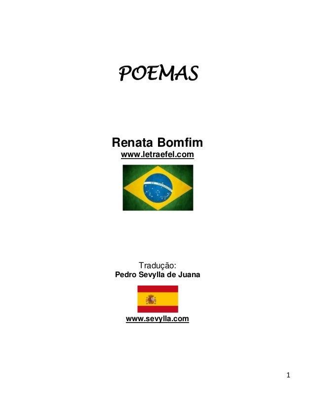 POEMAS  Renata Bomfim www.letraefel.com  Tradução: Pedro Sevylla de Juana  www.sevylla.com  1