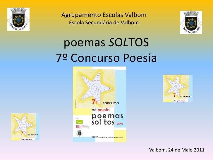 Agrupamento Escolas Valbom<br />Escola Secundária de Valbom<br />poemas SOLTOS7º Concurso Poesia<br />Valbom, 24 de Maio 2...