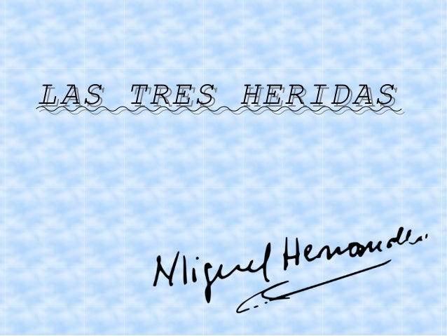 LAS TRES HERIDASLAS TRES HERIDAS