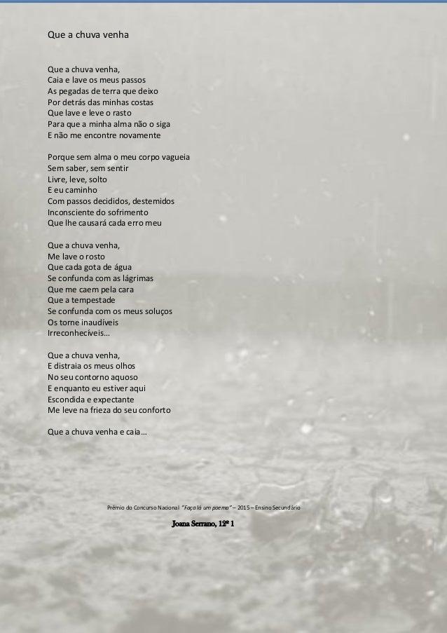Que a chuva venha Que a chuva venha, Caia e lave os meus passos As pegadas de terra que deixo Por detrás das minhas costas...