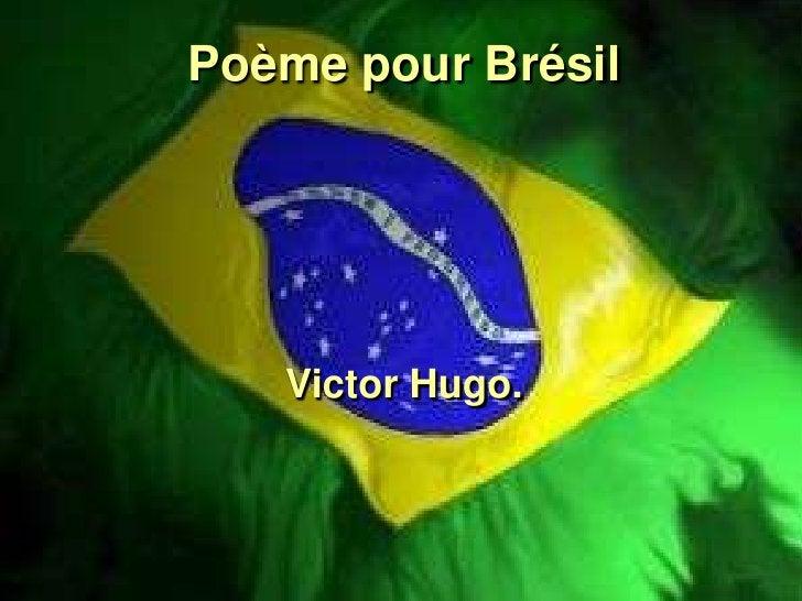 Poème pour Brésil        Victor Hugo.