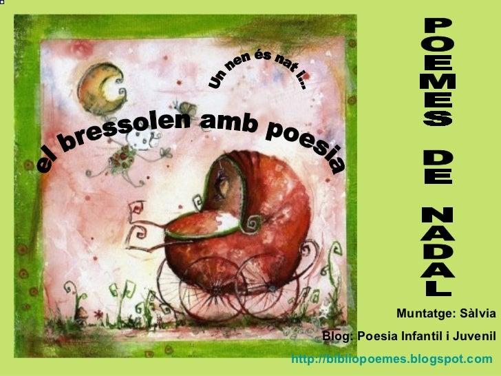 Un nen és nat i... POEMES DE NADAL el bressolen amb poesia Muntatge: Sàlvia Blog: Poesia Infantil i Juvenil http://bibliop...