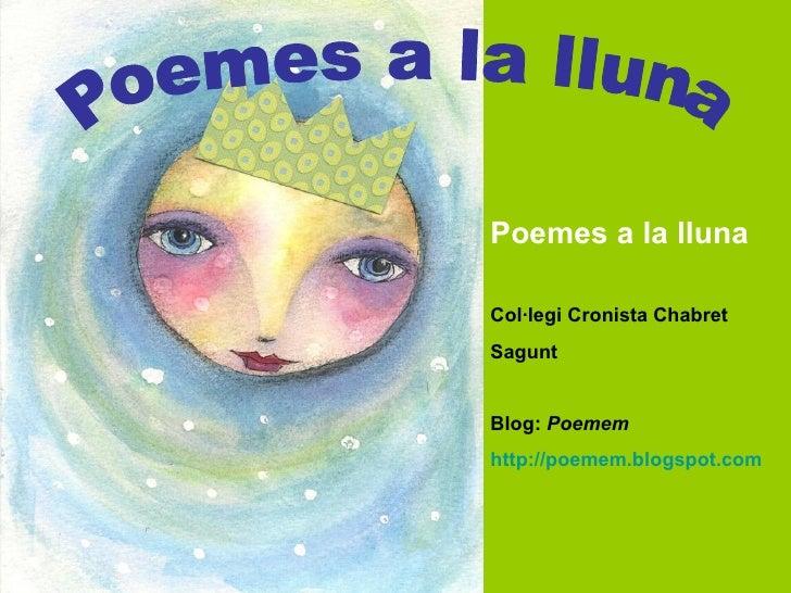 Poemes a la lluna Poemes a la lluna Col·legi Cronista Chabret Sagunt Blog:  Poemem http://poemem.blogspot.com