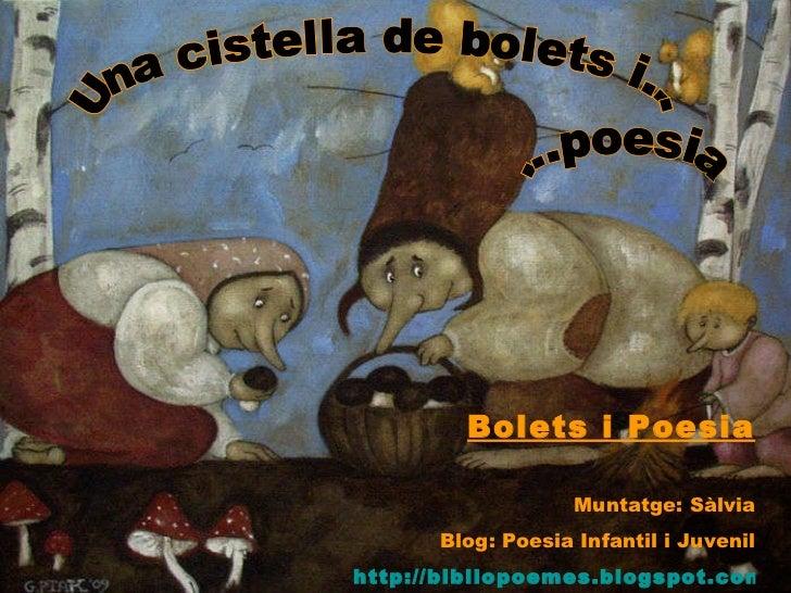 Una cistella de bolets i... ...poesia Bolets i Poesia Muntatge: Sàlvia Blog:  Poesia  Infantil i Juvenil http://bibliopoem...