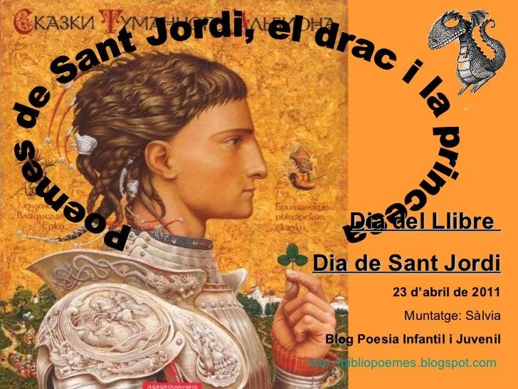 Poemes de Sant Jordi, el drac i la princesa Dia del Llibre  Dia de Sant Jordi 23 d'abril de 2011 Muntatge: Sàlvia Blog Poe...