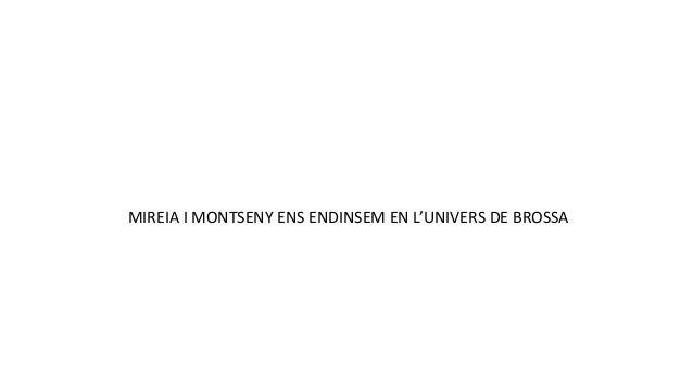 MIREIA I MONTSENY ENS ENDINSEM EN L'UNIVERS DE BROSSA