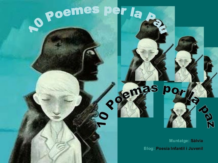 10 Poemas por la paz Muntatge:  Sàlvia Blog:   Poesia Infantil i Juvenil 10 Poemes per la Pau