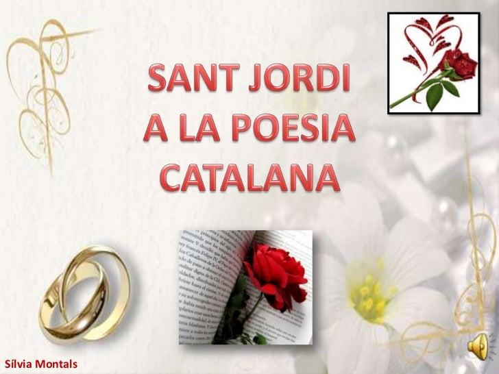 SANT JORDI<br /> A LA POESIA <br />CATALANA<br />Sílvia Montals<br />