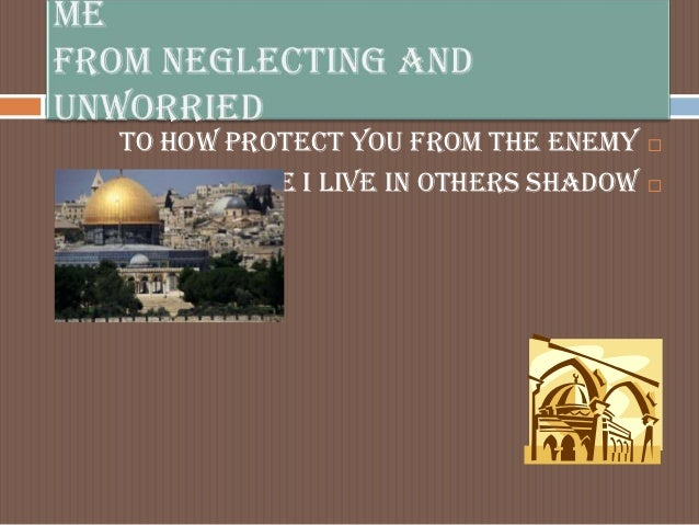 To how protect you from the enemy           Cause I live in others shadow   