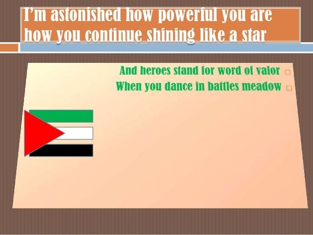 I'm astonished how powerful you arehow you continue shining like a star