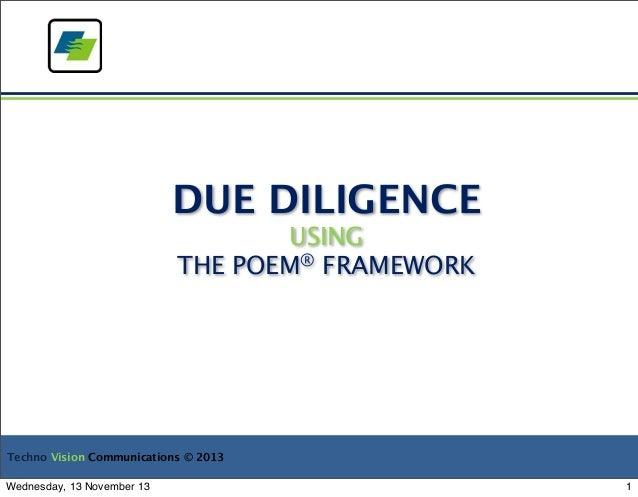 DUE DILIGENCE USING THE POEM® FRAMEWORK  Techno Vision Communications © 2013 Wednesday, 13 November 13  1