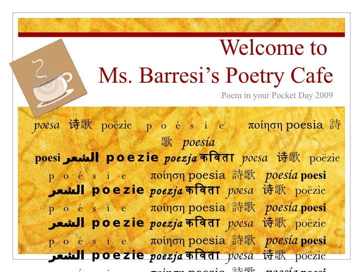 Welcome to  Ms. Barresi's Poetry Cafe Poem in your Pocket Day 2009 poesa   诗歌   poëzie  poésie  ποίηση  poesia   詩歌   poes...