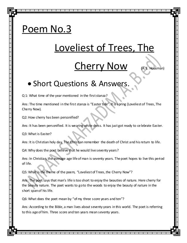Poem No.3 Loveliest of Trees, The Cherry Now (A. E. Housman)  Short Questions & Answers. Q 1: What time of the year menti...