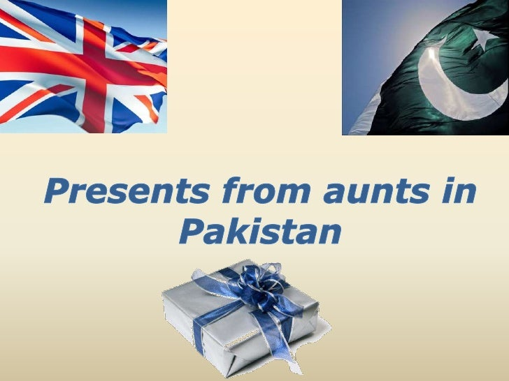 Presents from aunts in Pakistan <br />