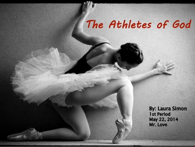 The Athletes of God By: Laura Simon 1st Period May 22, 2014 Mr. Love