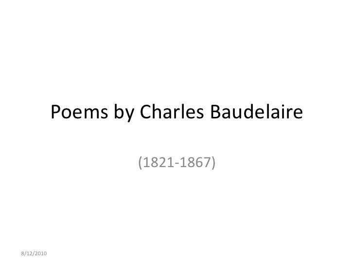 8/12/2010<br />Poems by Charles Baudelaire<br />(1821-1867)<br />