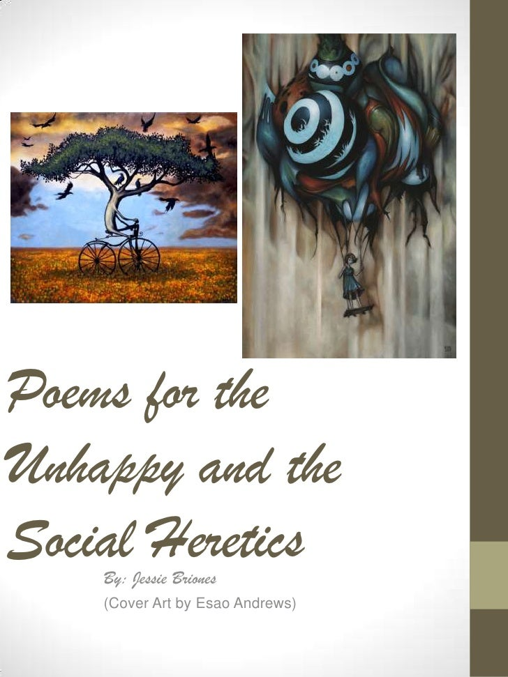 Poems for theUnhappy and theSocial Heretics    By: Jessie Briones    (Cover Art by Esao Andrews)