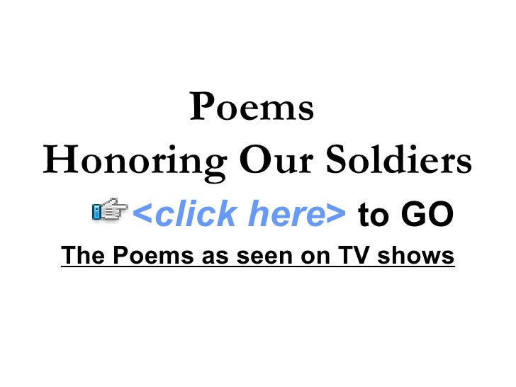Poems Honoring Our Soldiers      <click here> to GO The Poems as seen on TV shows