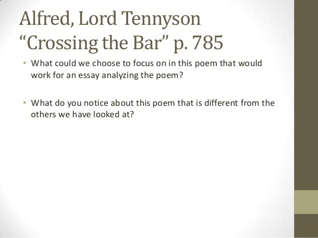 lord alfred tennysons crossing the bar essay Alfred tennyson emulation later life/career 1830-  crossing the bar ulysses the two voices a farewell  wrote in style of lord byron at a young age.