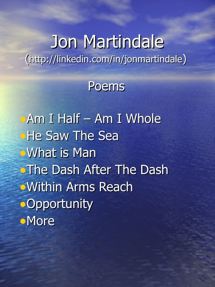 Jon Martindale (http://linkedin.com/in/jonmartindale)                Poems  •Am I Half – Am I Whole •He Saw The Sea •What ...
