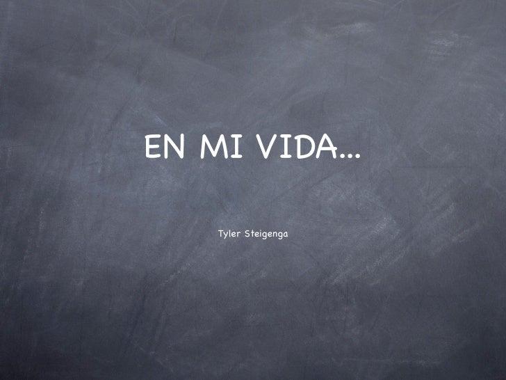 EN MI VIDA...      Tyler Steigenga