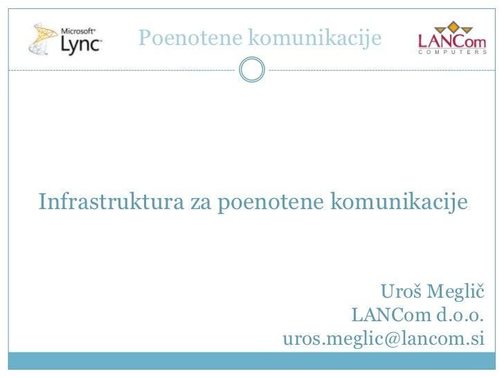 Poenotene komunikacije<br />Infrastruktura za poenotene komunikacije <br />Uroš Meglič<br />LANCom d.o.o.<br />uros.meglic...