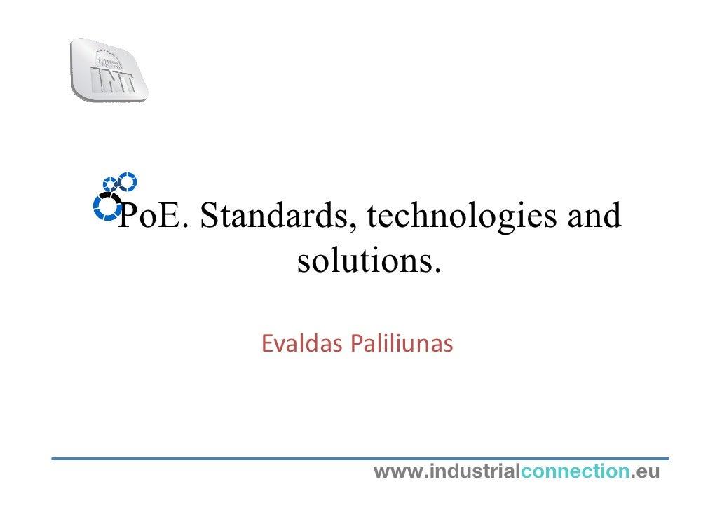PoE. Standards, technologies and           solutions.         Evaldas Paliliunas                   www.industrialconnectio...