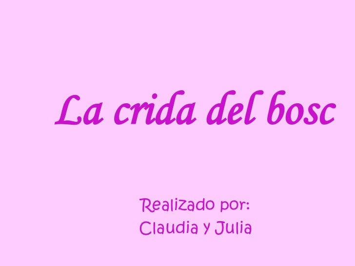 La crida del bosc<br />Realizado por:<br />Claudia y Julia<br />