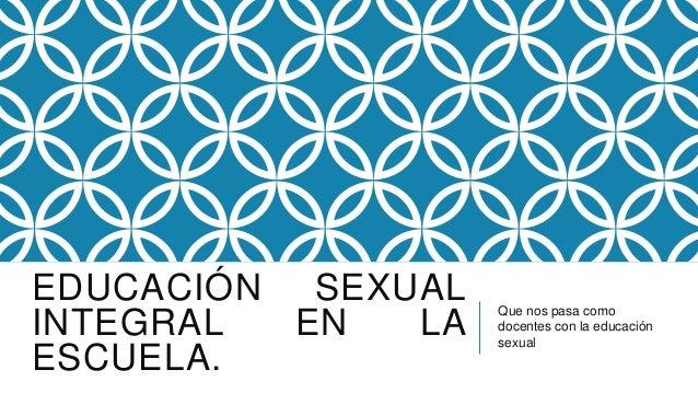EDUCACIÓN SEXUAL INTEGRAL EN LA ESCUELA.  Que nos pasa como docentes con la educación sexual