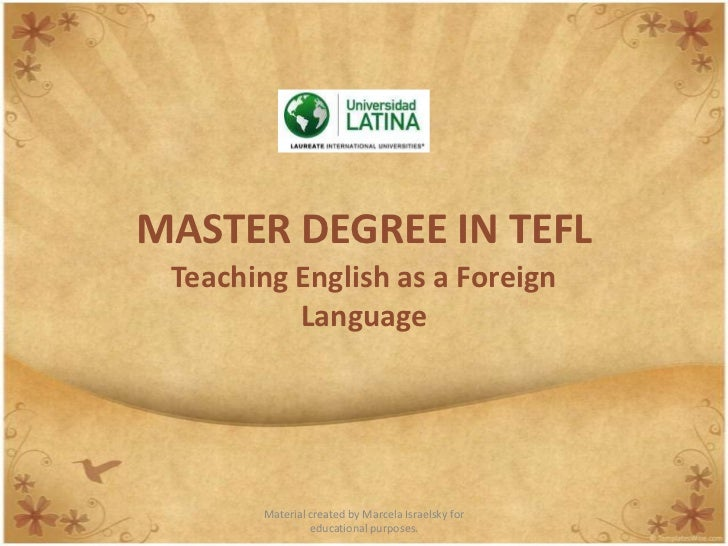 MASTER DEGREE IN TEFL<br />Teaching English as a Foreign Language<br />Material created by Marcela Israelsky for education...