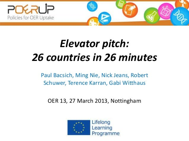 Elevator pitch:26 countries in 26 minutes Paul Bacsich, Ming Nie, Nick Jeans, Robert  Schuwer, Terence Karran, Gabi Wittha...