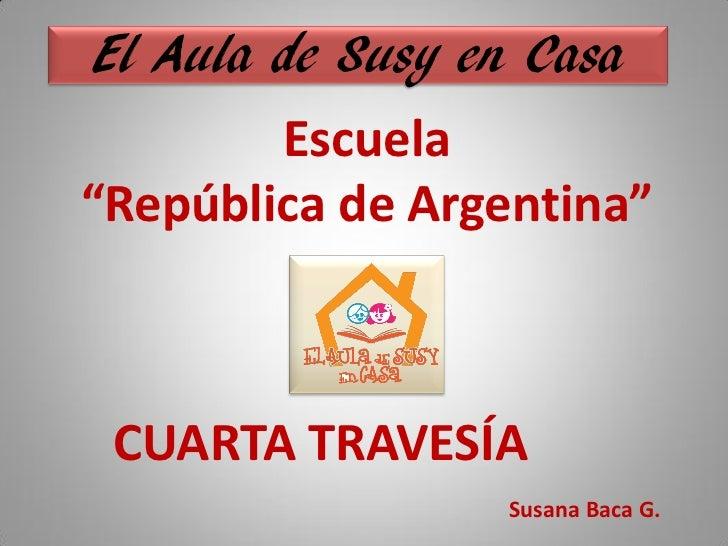 """El Aula de Susy en Casa        Escuela""""República de Argentina"""" CUARTA TRAVESÍA                  Susana Baca G."""