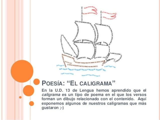 """POESÍA: """"EL CALIGRAMA""""En la U.D. 13 de Lengua hemos aprendido que elcaligrama es un tipo de poema en el que los versosform..."""