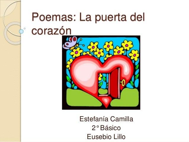 Poemas: La puerta del corazón Estefanía Camilla 2° Básico Eusebio Lillo