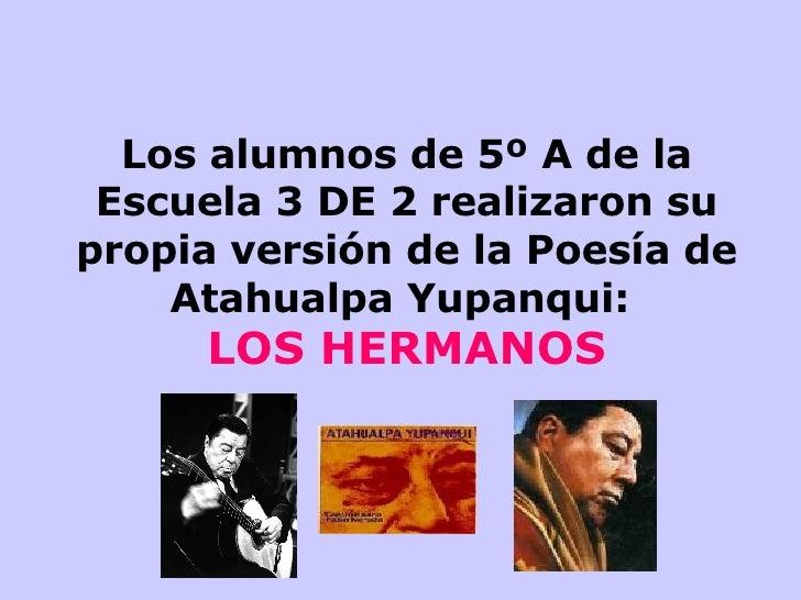 Los alumnos de 5º A de la Escuela 3 DE 2 realizaron su propia versión de la Poesía de Atahualpa Yupanqui:  LOS HERMANOS