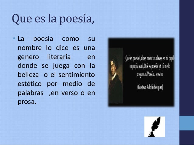Que es la poesía, • La poesía como su nombre lo dice es una genero literaria en donde se juega con la belleza o el sentimi...