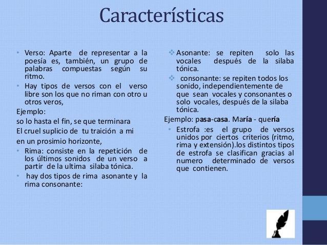 Características • Verso: Aparte de representar a la poesía es, también, un grupo de palabras compuestas según su ritmo. • ...
