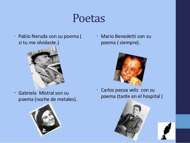 Poetas • Pablo Neruda con su poema ( si tu me olvidaste.)  Gabriela Mistral son su poema (noche de metales). • Mario Bene...