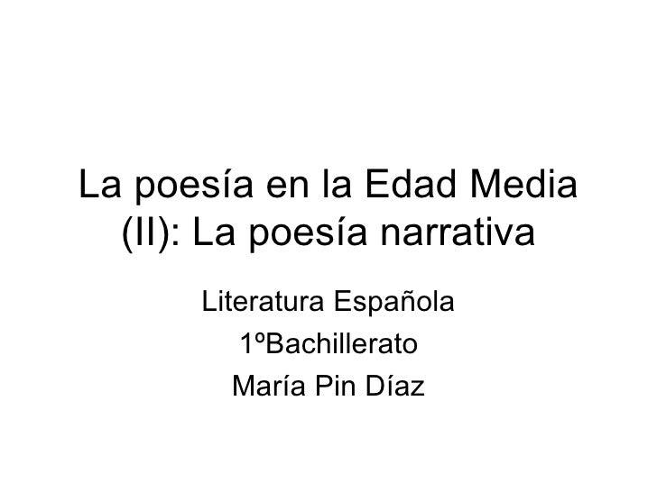 La poesía en la Edad Media (II): La poesía narrativa Literatura Española 1ºBachillerato María Pin Díaz