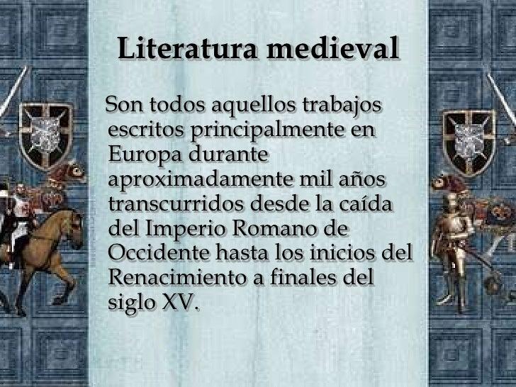 Literatura medievalSon todos aquellos trabajosescritos principalmente enEuropa duranteaproximadamente mil añostranscurrido...