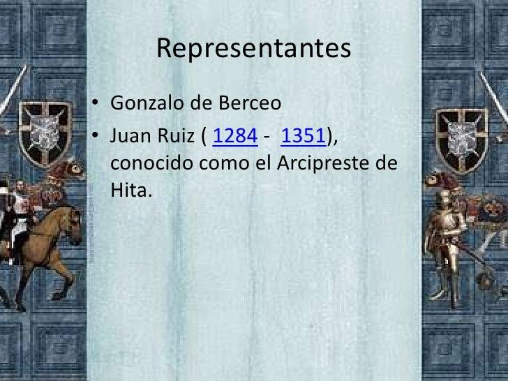 Representantes• Gonzalo de Berceo• Juan Ruiz ( 1284 - 1351),  conocido como el Arcipreste de  Hita.