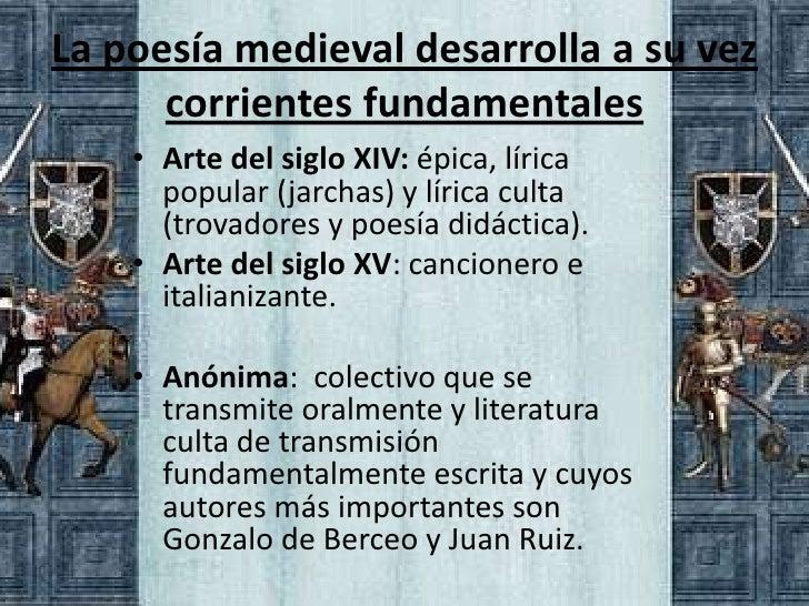 La poesía medieval desarrolla a su vez      corrientes fundamentales    • Arte del siglo XIV: épica, lírica      popular (...