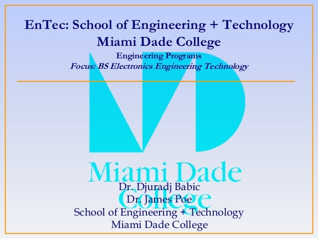 EnTec: School of Engineering + Technology Miami Dade College Engineering Programs Focus: BS Electronics Engineering Techno...