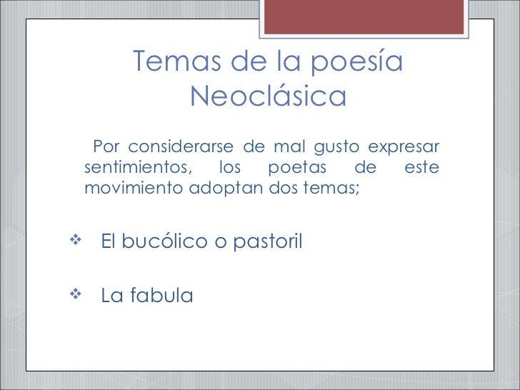 Temas de la poesía Neoclásica <ul><li>Por considerarse de mal gusto expresar sentimientos, los poetas de este movimiento a...