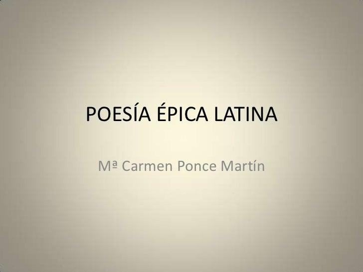 POESÍA ÉPICA LATINA Mª Carmen Ponce Martín